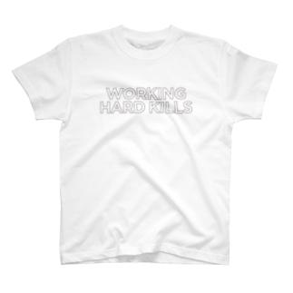 WORKING HARD KILLS T-shirts