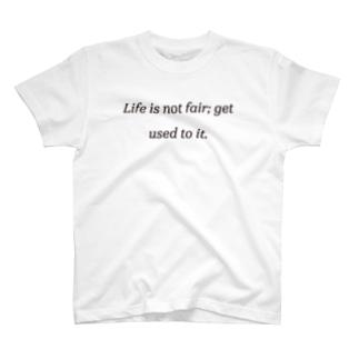 人生は公平ではない。そのことに慣れよう。 T-shirts