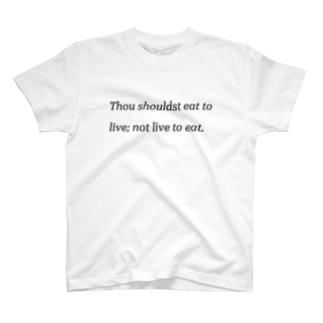 生きるために食べよ、食べるために生きるな。 T-shirts