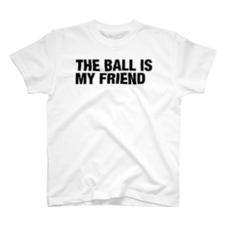 THE BALL IS MY FRIEND T-shirts