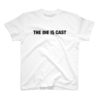 The die is cast T-shirts