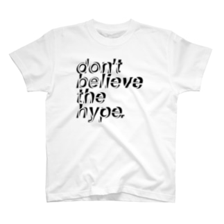 don't believe the hype T-shirts