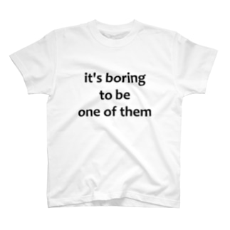 boring to be one of them T-shirts