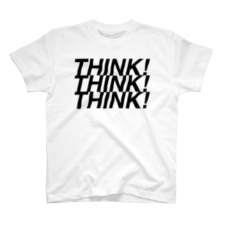 THINK!THINK!THINK! T-shirts