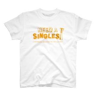 NEED A SINGLES T-shirts