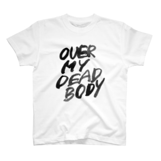 OVER MY DEAD BODY TEXT VER T-shirts