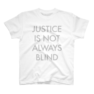 JUSTICE IS NOT ALWAYS BLIND T-shirts