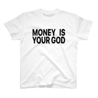 MONEY IS YOUR GOD T-shirts