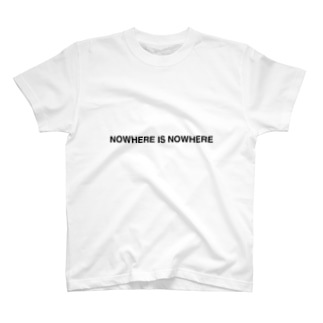 NOWHERE IS NOWHERE T-shirts