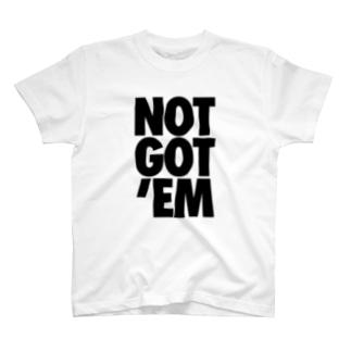NO SNEAKERS SHOPのNOT GOT'EM T-shirts