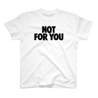 NOT FOR YOU T-shirts