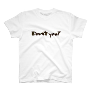 Don't you? T-shirts