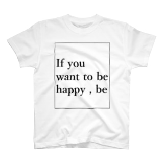 幸せになりたいのなら なりなさい T-shirts