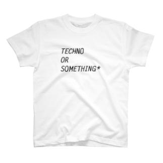 TECHNO OR SOMETHING T-shirts