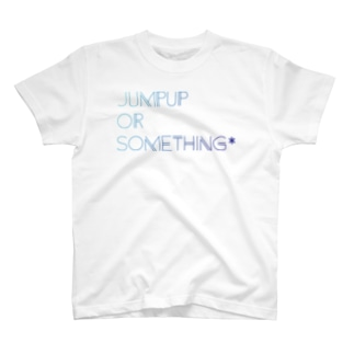 JUMPUP OR SOMETHING T-shirts