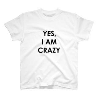 YES, I AM CRAZY T-shirts