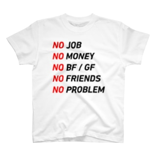 No Job, No Money, No Problem T-shirts