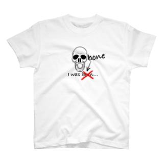 I was born? bone? T-shirts