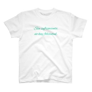 Sin sufrimiento, no hay felicidad. T-shirts