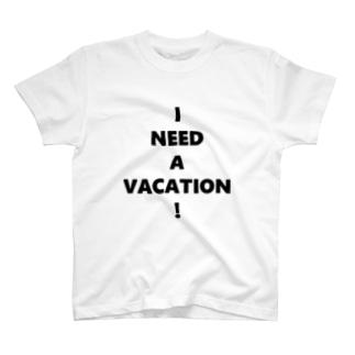 I NEED A VACATION! T-shirts