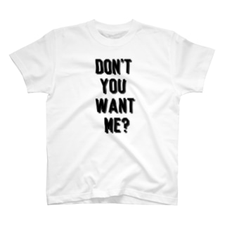 Don't you want me? T-shirts
