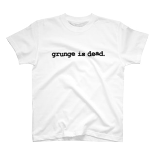 grunge is dead. T-shirts