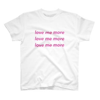 love me more. T-shirts