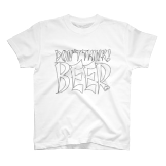 Don't Think BEER #3 T-shirts