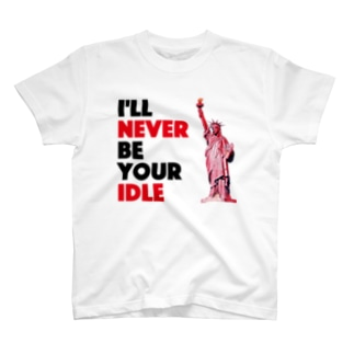 I'll never be your idle T-shirts