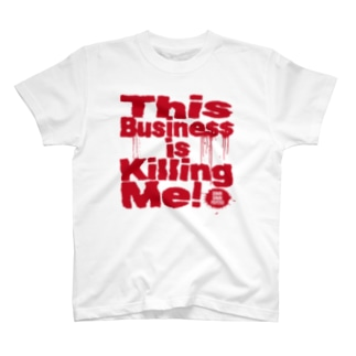 This Business is Killing Me 01red Tee T-shirts