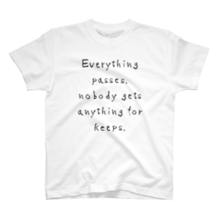 Everything passes. nobody gets anything for keeps. T-shirts