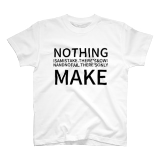 NOTHING IS A MISTAKE. THERE'S NO WIN AND NO FAIL.THERE'S ONLY MAKE T-shirts