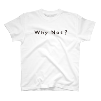 Why Not? T-shirts