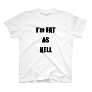 I'm FAT AS HELL T-shirts