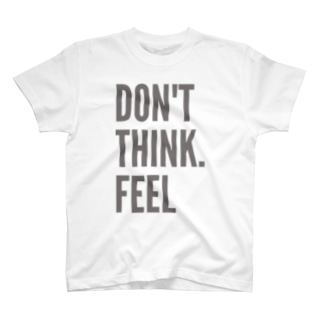 Don't Think. Feel T-shirts