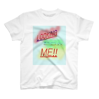 looking for me!! T-shirts