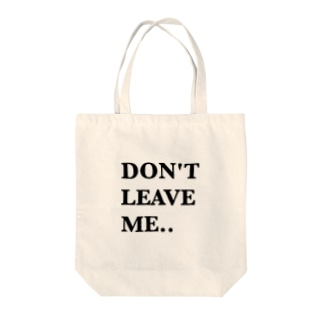 Don't leave me. Tote bags