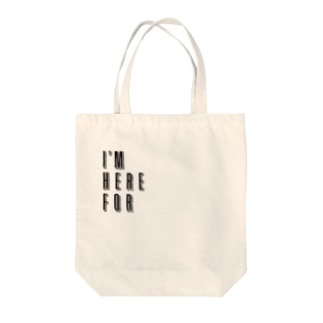 I'M HERE FOR Tote bags