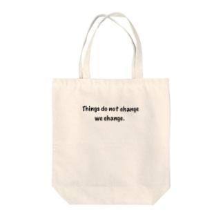 Things do not change; we change. (物事が変わるのではない、私達がかわるのだ) Tote bags