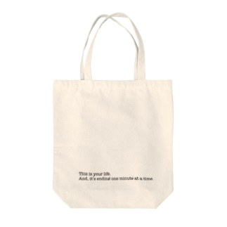 This is your life. And, it's ending one minute at a time. Tote bags