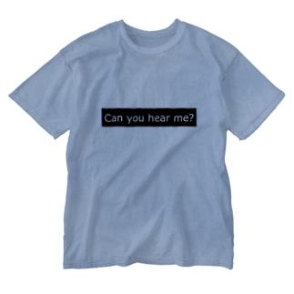 Can you hear me? Washed T-shirts