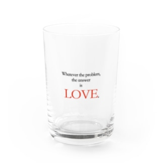 【Whatever the problem,  the answer is LOVE.】グラス Water Glass