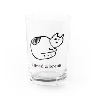 I need a break. Water Glass