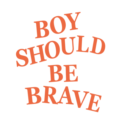 Boy should be brave