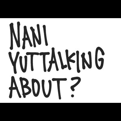 nani yuttalking about?