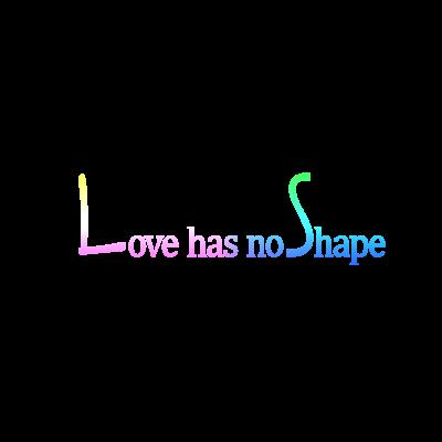 Love has no shape