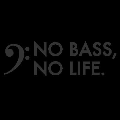 NO BASS, NO LIFE.(黒文字)