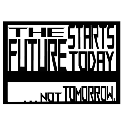 The Future Starts Today ...Not Tomorrow