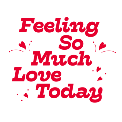 Feeling So Much Love Today
