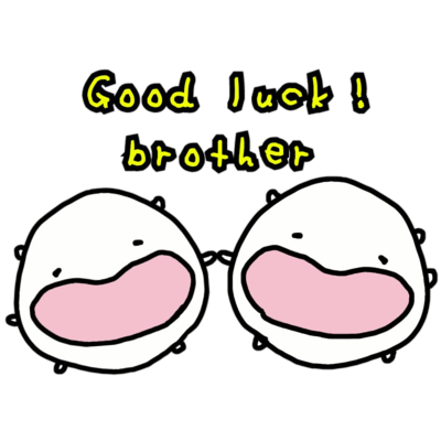 Good luck brother